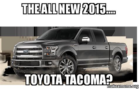 Toyota Tacoma Memes - the all new 2015 toyota tacoma make a meme