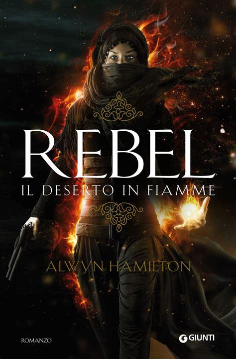 atelier dei libri recensione quot rebel il deserto in fiamme quot di alywn hamilton