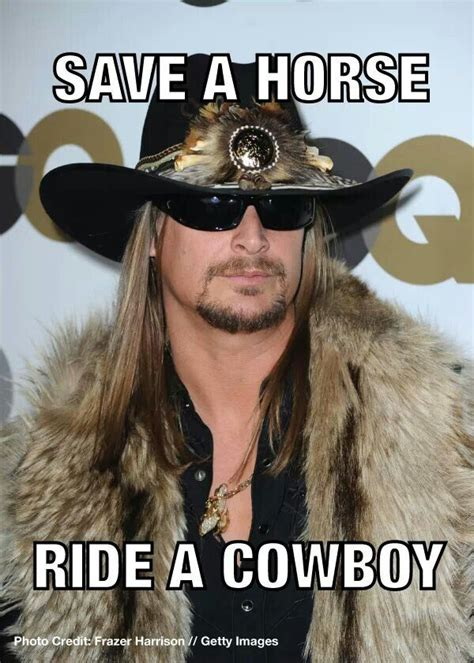 Save A Horse Ride A Cowboy Meme - 17 best images about kid rock sexy on pinterest