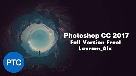 adobe photoshop free download full version youtube adobe photoshop cc 2017 tutorial full version free