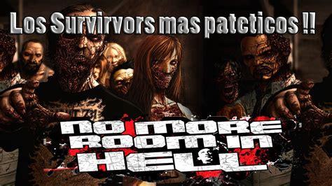 no more room in hell gameplay gameplay no more room in hell espa 241 ol los survivors pateticos que has visto