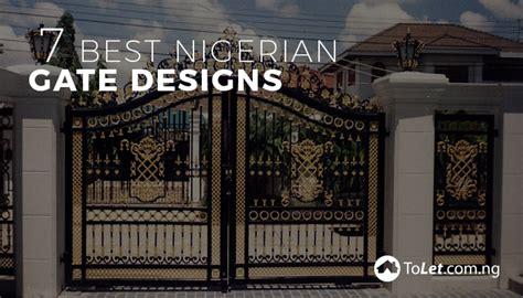 best designs 7 best nigerian gate designs tolet insider