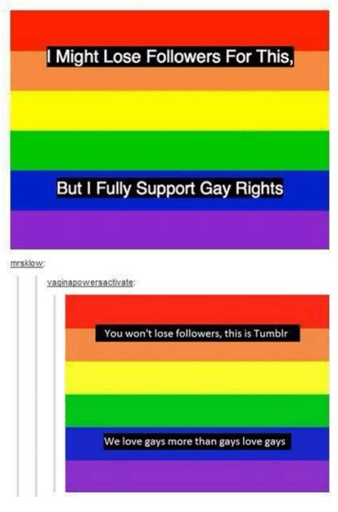 Gay Memes Tumblr - l might lose followers for this but i fully support gay