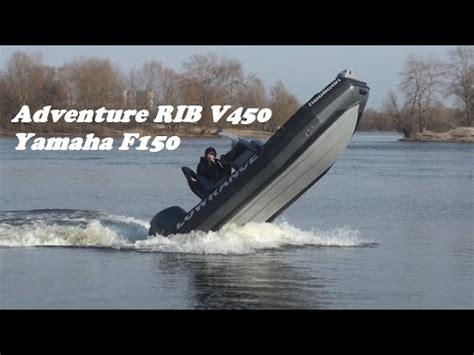 adventure rubberboot adventure rib 450 vs yamaha f150 youtube