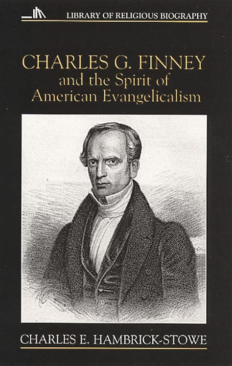 the spirit of early evangelicalism true religion in a modern world books charles g finney and the spirit of american