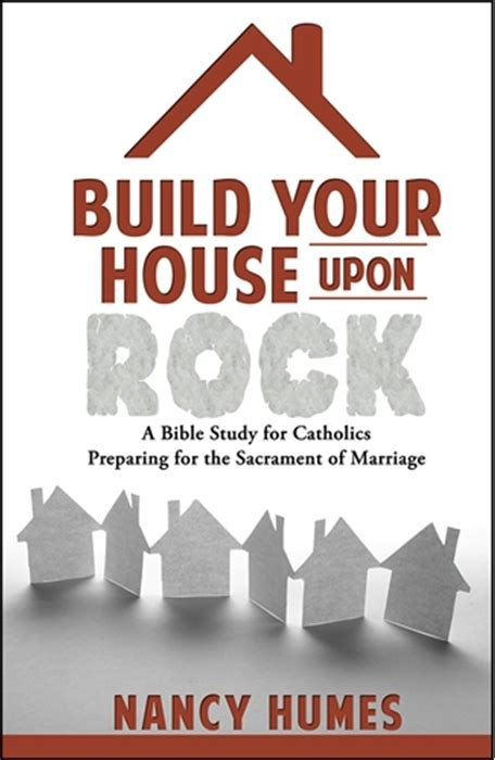 Build Your House On The Rock by Build Your House Upon Rock A Bible Study For Catholics