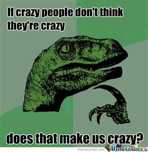 Memes About Crazy People - crazy people by derpettewashere meme center