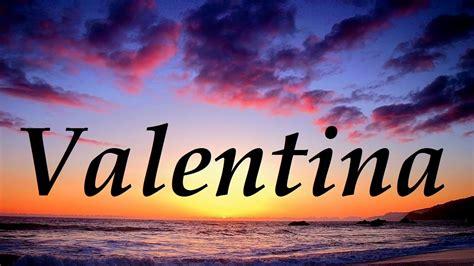 imagenes que digan te amo valentina valentina significado y origen del nombre youtube