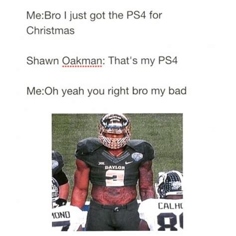 Shawn Oakman Memes - me bro i just got the ps4 for christmas shawn oakman that s my ps4 me oh yeah you right bro