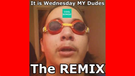 My Is it is wednesday my dudes official remix