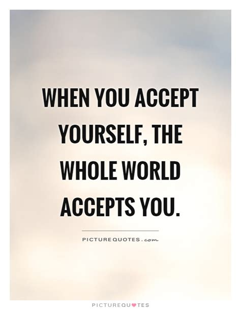 quotes about accepting yourself when you accept yourself the whole world accepts you