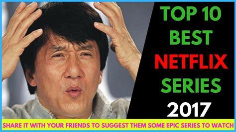 great netflix series omg top 10 netflix series top 10 must see best tv