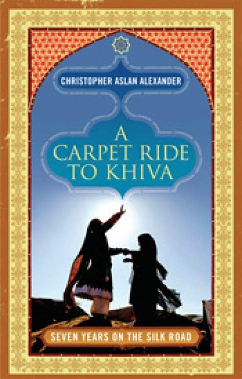 a ride to khiva travels and adventures in central asia classic reprint books a carpet ride to khiva christopher aslan