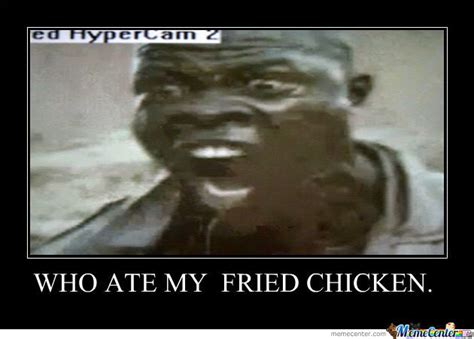 my ate chicken who ate my fried chicken by khalid12 meme center