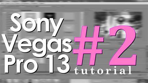 tutorial vegas pro 13 pdf sony vegas pro 13 tutorial 2 youtube