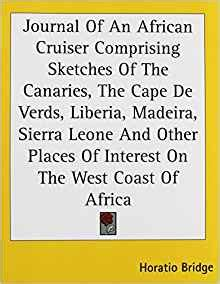 the journal of an cruiser comprising sketches of the canaries the cape de verds liberia madeira and other places of interest on the west coast of africa classic reprint books journal of an cruiser comprising sketches of the