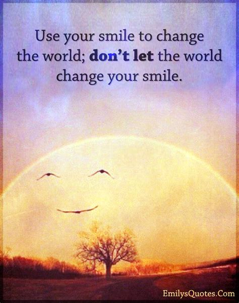 how to your to smile use your smile to change the world don t let the world change popular inspirational