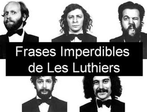 imagenes historicas graciosas fraces celebres les luthiers taringa