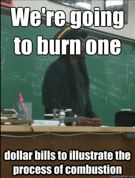 Science Teacher Meme - we re going to burn one dollar bills to illustrate the