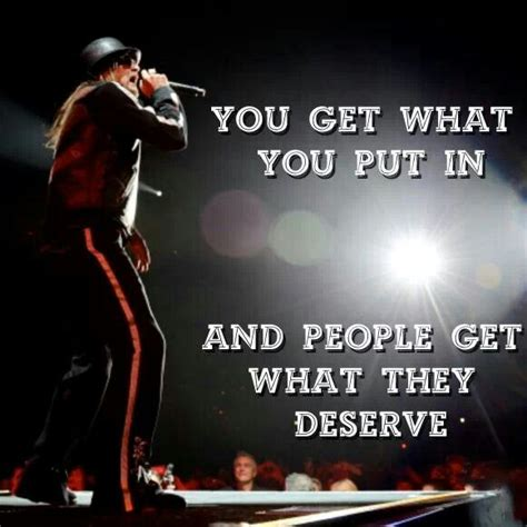 Kid Rock Gets by You Get What You Put In And Get What They Deserve