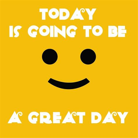 today is going to great day quotes great day sayings great day picture
