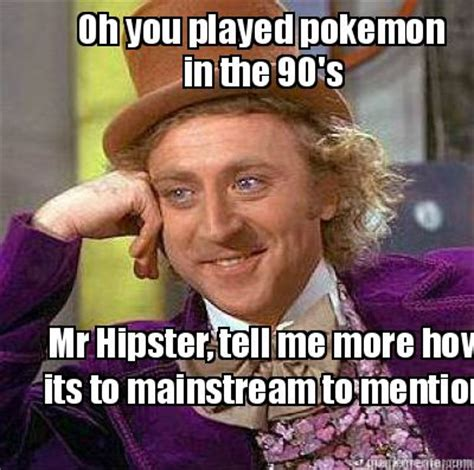 Tell Me More About Meme - meme creator oh you played pokemon mr hipster tell me