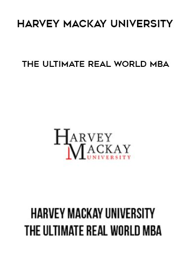The Real Mba by Harvey Mackay The Ultimate Real World Mba