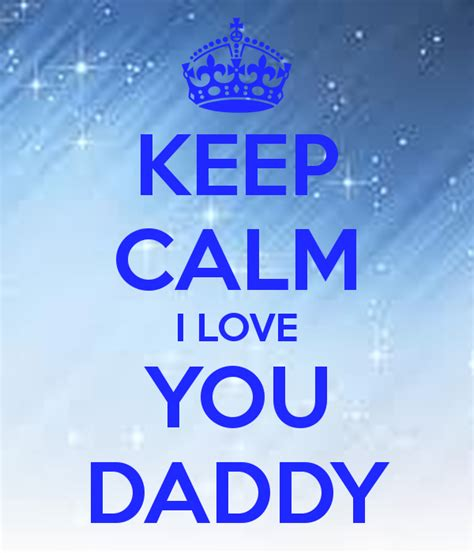 imagenes de i love you dad keep calm i love you daddy pictures photos and images