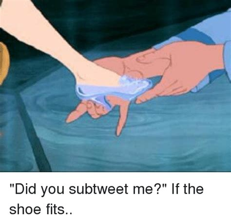 If The Shoe Fits Meme - did you subtweet me if the shoe fits blackpeopletwitter