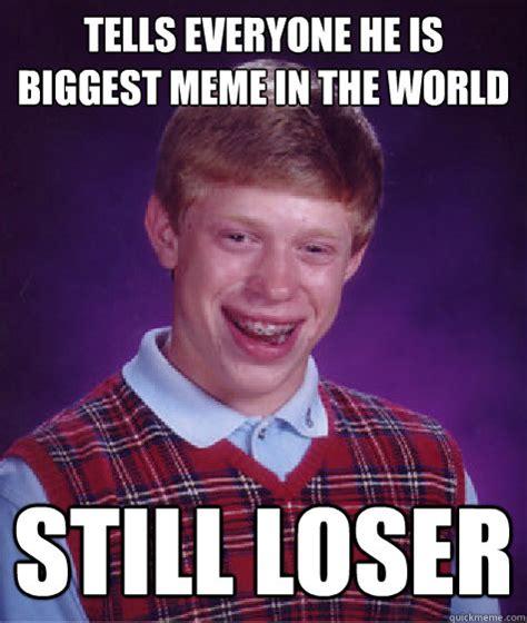 Loser Meme - tells everyone he is biggest meme in the world still loser