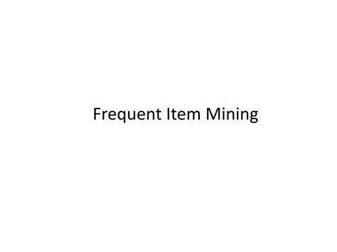 frequent pattern mining meaning ppt frequent item mining powerpoint presentation id 199186