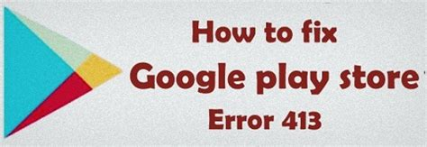 fix google play store error 413 in android phone: how to