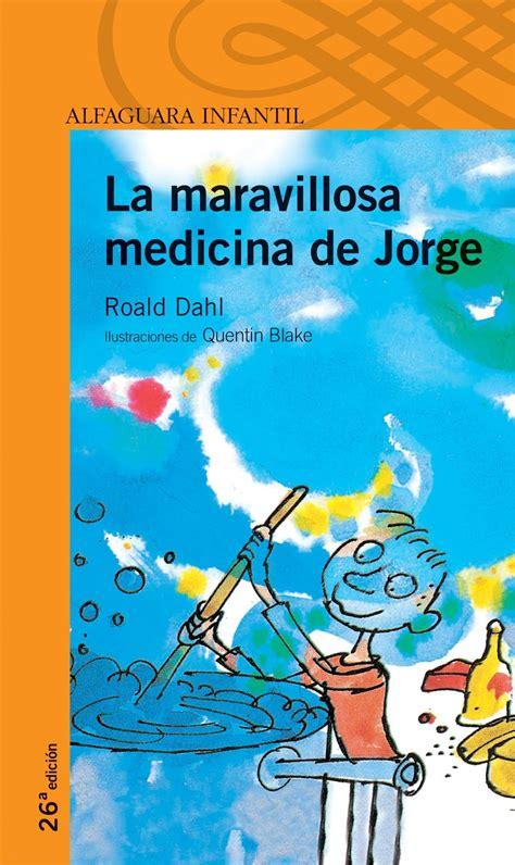 maravillosa medicina de jorge la roald dahl 9788420466842 cervantes com en nuestra clase de primaria la maravillosa medicina de jorge roald dahl