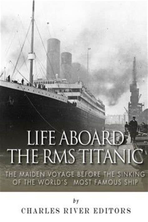 rms the voyage books aboard the rms titanic the maiden voyage before the