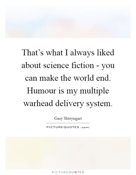 You Are My World 1 8 End 1 that s what i always liked about science fiction you can make picture quotes