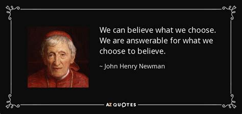 What We Choose henry newman quote we can believe what we choose we