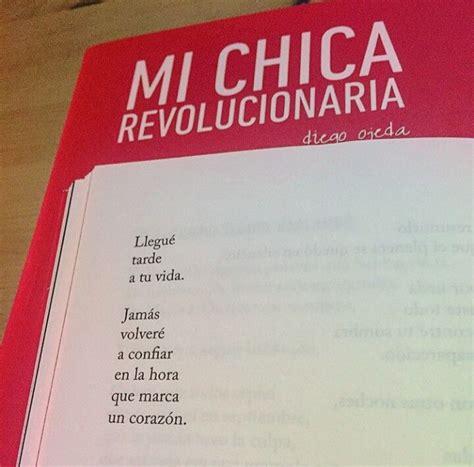 libro mi chica revolucionaria llegu 233 tarde a tu vida del libro quot mi chica revolucionaria quot de diego ojeda al comp 225 s de