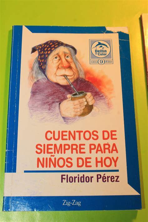 cuentos para siempre cuentos de siempre para los ni 241 os de hoy floridor perez