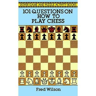 how to play chess a 101 questions on how to play chess chess books
