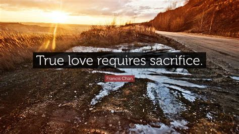 francis chan quote true love requires sacrifice  wallpapers quotefancy