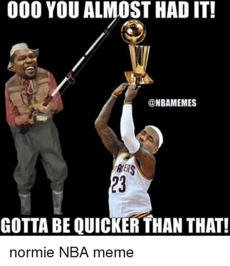 Gotta Be Quicker Than That Meme - 25 best memes about gotta be quicker than that gotta be