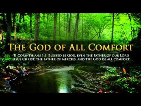 god is a god of comfort the god of all comfort youtube