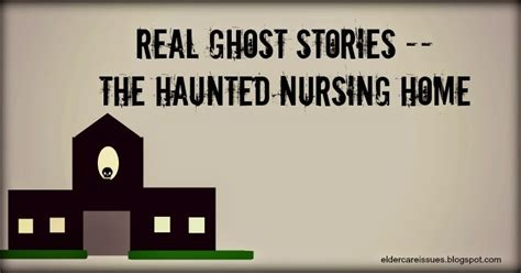 real ghost stories haunted nursing home elder care issues