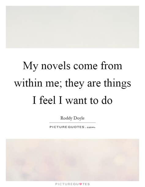 What They Want A Novel my novels come from within me they are things i feel i