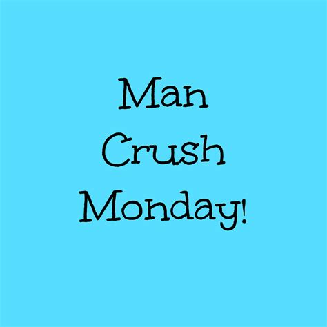sweet man crush monday quotes ideas man crush monday quotes quotes of daily