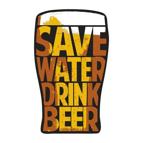 Aufkleber Bier Werbung by Aufkleber Save Water Drink Wetterfest Kneipe