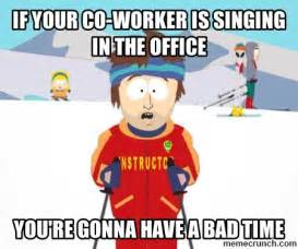 Singing Meme - if your co worker is singing in the office