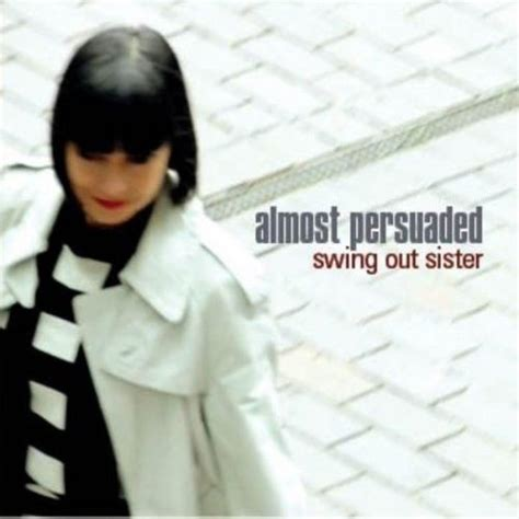 swing out sister complete almost persuaded swing out sister mp3 buy full tracklist