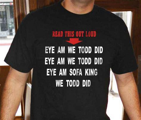 im sofa king we todd did im sofa king we todd did t shirt home everydayentropy com