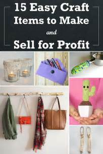 products to sell from home 15 easy craft items to make and sell for profit